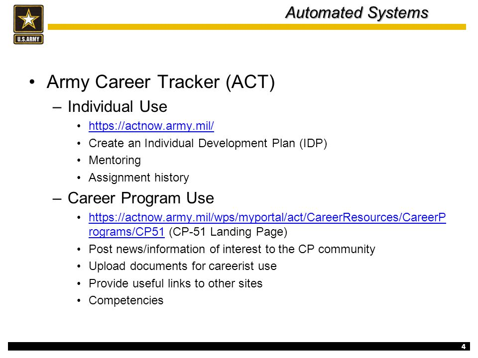 4 Automated Systems Army Career Tracker (ACT) –Individual Use https://actnow.army.mil/ Create an Individual Development Plan (IDP) Mentoring Assignmen