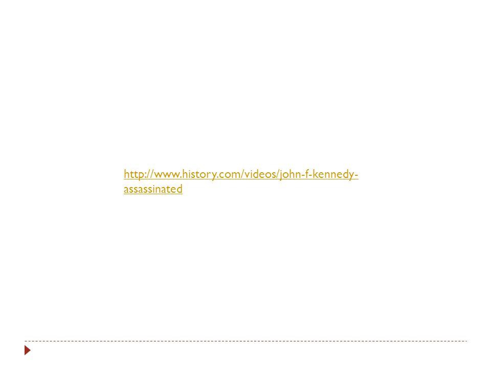 http://www.history.com/videos/john-f-kennedy- assassinated