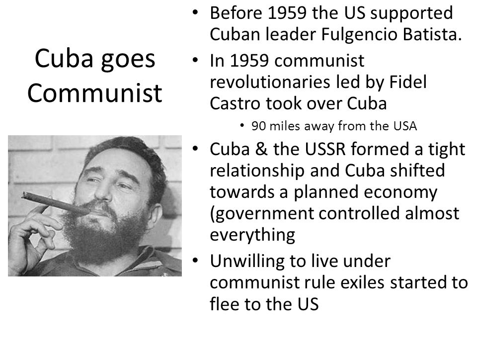 Cuba goes Communist Before 1959 the US supported Cuban leader Fulgencio Batista.