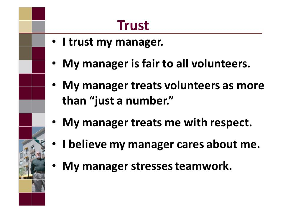 Trust I trust my manager. My manager is fair to all volunteers.