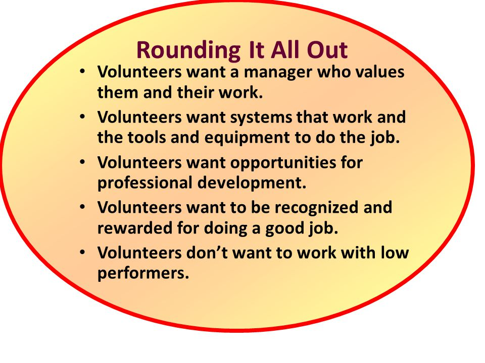 Rounding It All Out Volunteers want a manager who values them and their work.