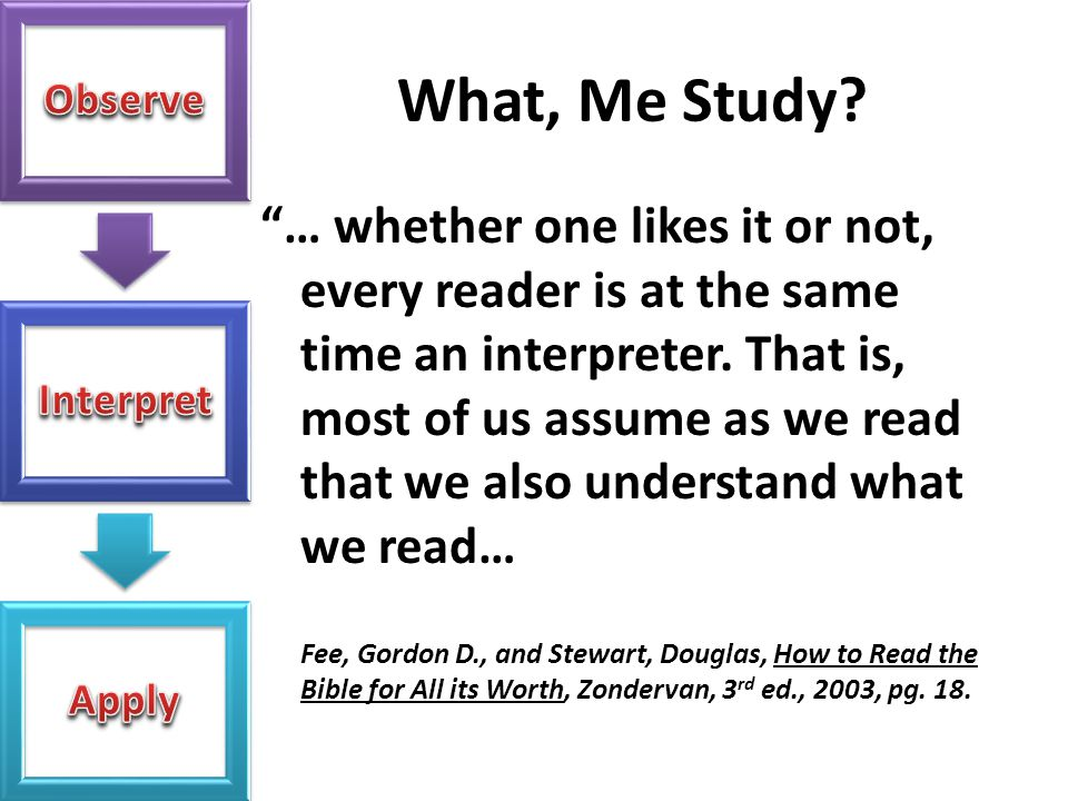 """What, Me Study? """"… whether one likes it or not, every reader is at the same time an interpreter. That is, most of us assume as we read that we also un"""
