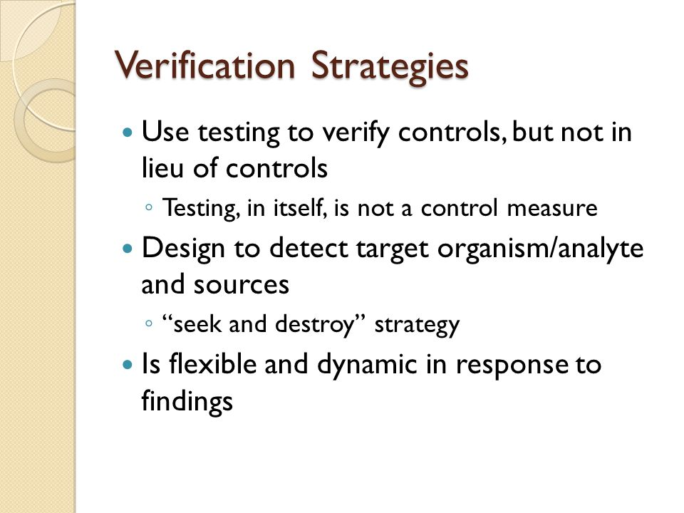 Verification Strategies Use testing to verify controls, but not in lieu of controls ◦ Testing, in itself, is not a control measure Design to detect ta