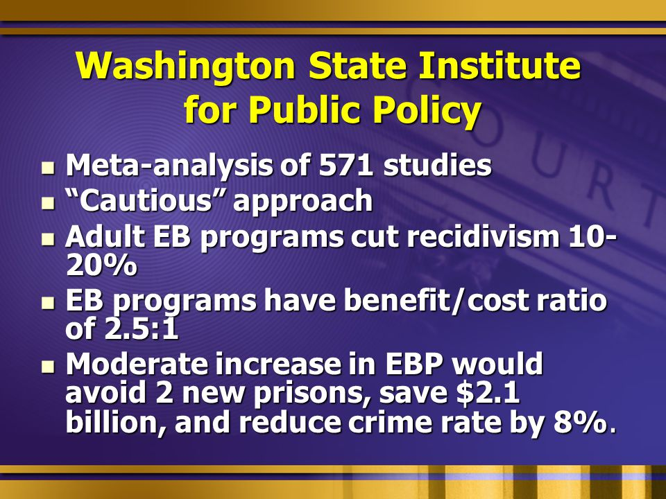 EBS for Drug Offenders Low Risk (Pro-Social)High Risk (Anti-Social) High Need (Substance Addiction) Low level supervision Intensive S/A Tx Compliance is short- term goal Abstinence is long- term goal Emphasize positive reinforcement Intensive supervision (DRUG CT) Intensive S/A, Cog, & other Tx Compliance is short-term goal Abstinence is long-term goal Emphasize positive reinforcement Strict monitoring/control conditions Low Need (Substance abuse or misuse) Low level supervision Low level services Most likely to respond to sanctions Intensive supervision Intensive Cog & other Tx Compliance & abstinence are short-term goals Emphasize positive reinforce- ment and sanctions (HOPE) Strict monitoring/control conditions Minimal level of incarceration