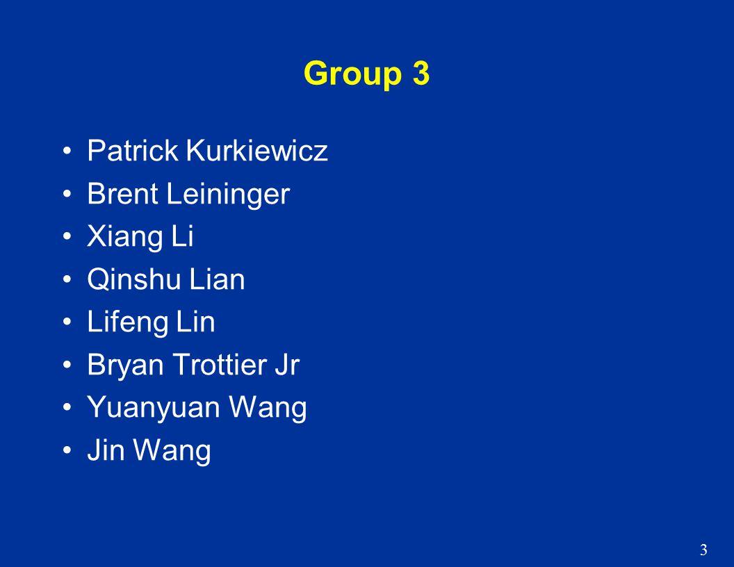 3 Group 3 Patrick Kurkiewicz Brent Leininger Xiang Li Qinshu Lian Lifeng Lin Bryan Trottier Jr Yuanyuan Wang Jin Wang
