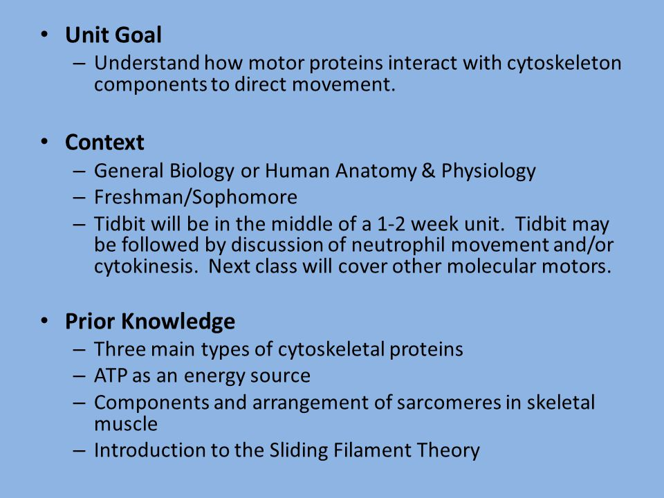 Unit Goal – Understand how motor proteins interact with cytoskeleton components to direct movement. Context – General Biology or Human Anatomy & Physi