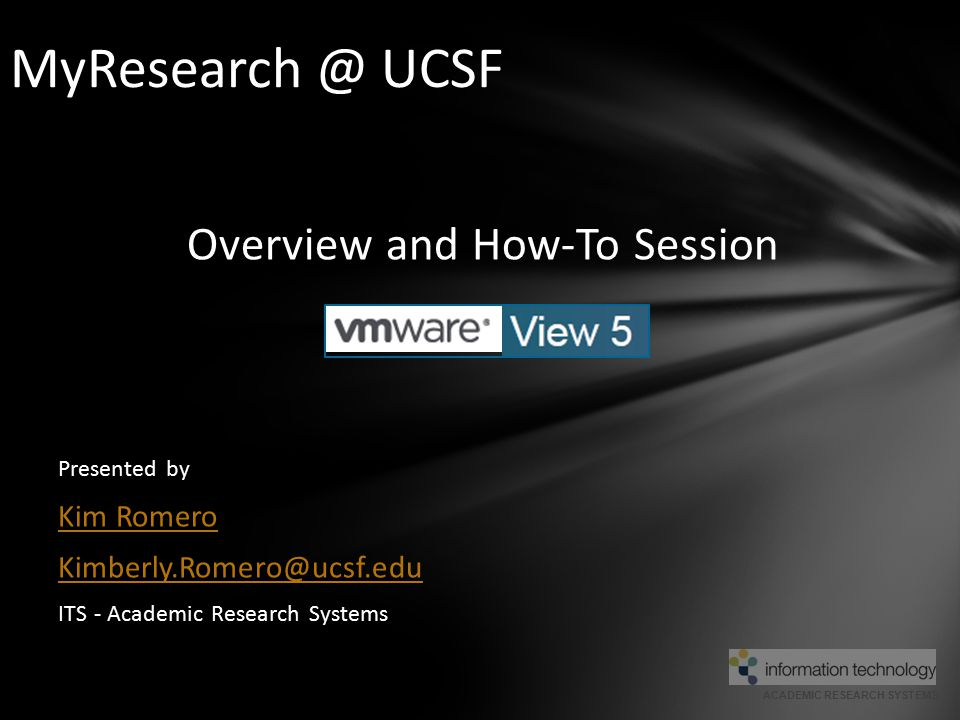 ACADEMIC RESEARCH SYSTEMS UCSF Researchers and Administrative Employees UCSF Students External Collaborators To Request Access: https://ucsf.service-now.com/ess/order_accounts.do Who Can Use MyResearch