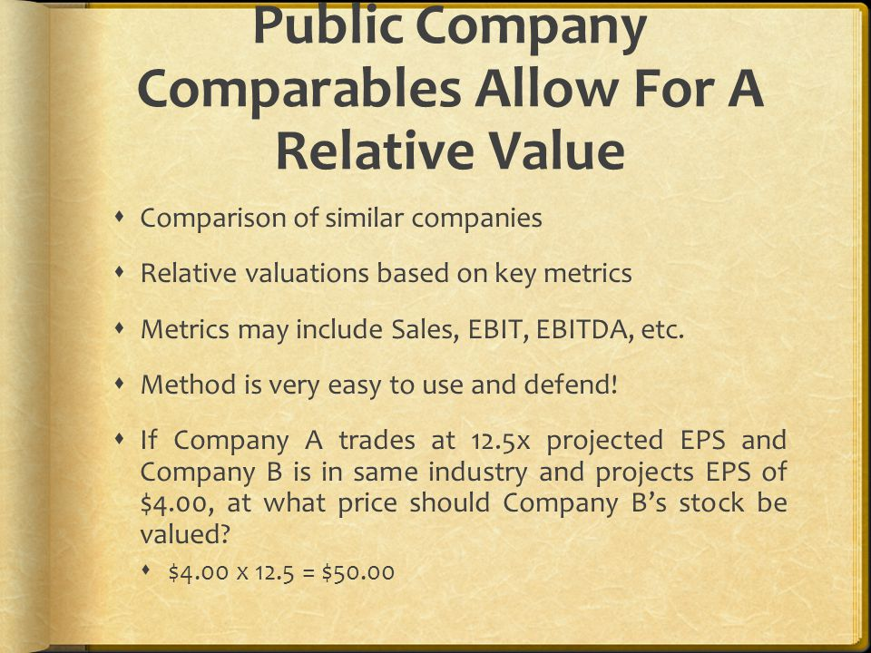 Public Company Comparables Allow For A Relative Value  Comparison of similar companies  Relative valuations based on key metrics  Metrics may inclu