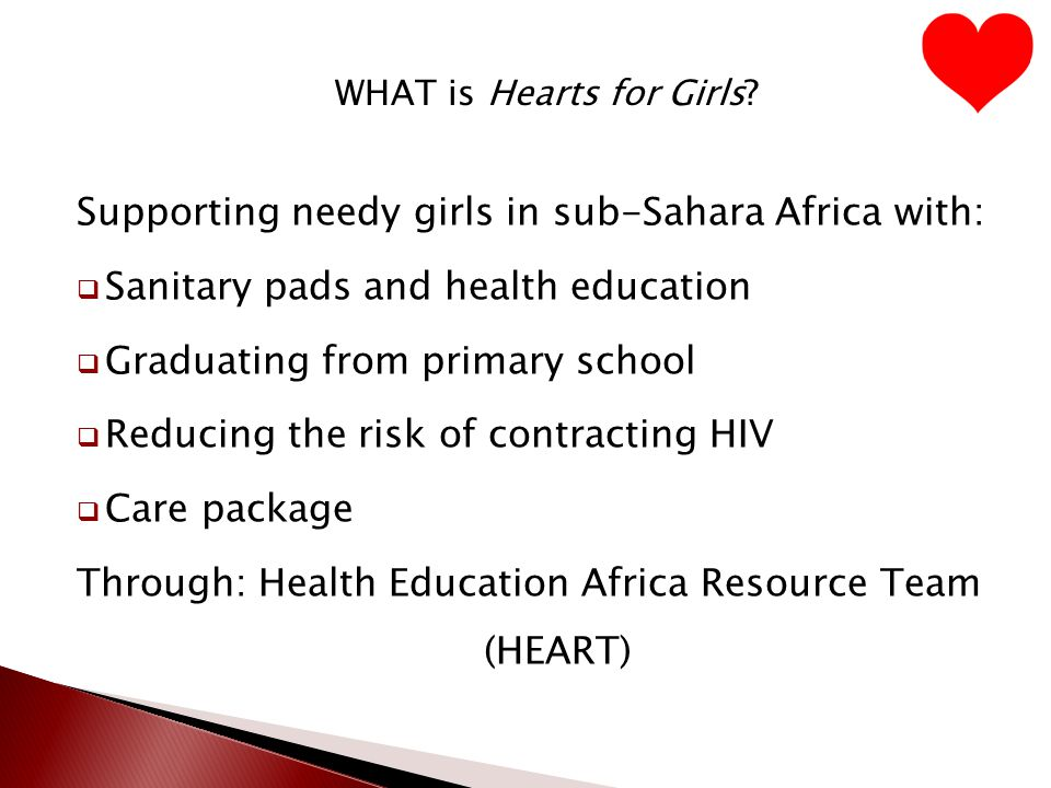 Supporting needy girls in sub-Sahara Africa with:  Sanitary pads and health education  Graduating from primary school  Reducing the risk of contrac