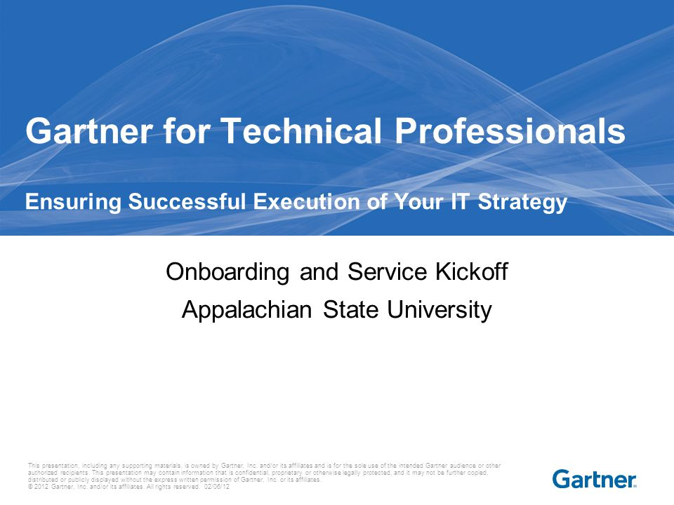 This presentation, including any supporting materials, is owned by Gartner, Inc. and/or its affiliates and is for the sole use of the intended Gartner
