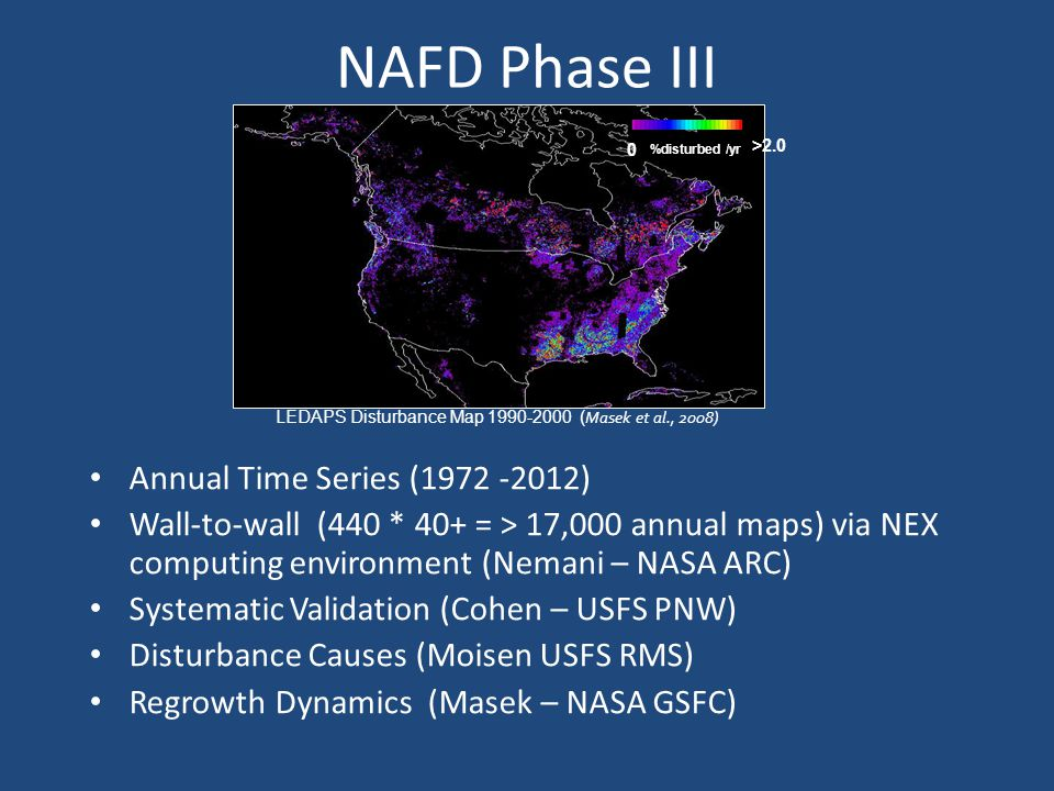 NAFD Phase III Annual Time Series (1972 -2012) Wall-to-wall (440 * 40+ = > 17,000 annual maps) via NEX computing environment (Nemani – NASA ARC) Syste