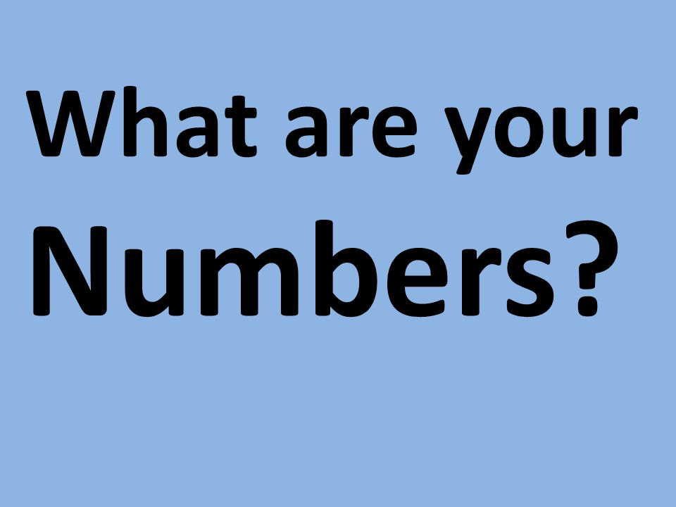 What are your Numbers?