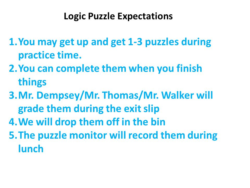 Logic Puzzle Expectations 1.You may get up and get 1-3 puzzles during practice time.