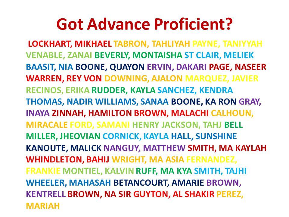 Got Advance Proficient? LOCKHART, MIKHAEL TABRON, TAHLIYAH PAYNE, TANIYYAH VENABLE, ZANAI BEVERLY, MONTAISHA ST CLAIR, MELIEK BAASIT, NIA BOONE, QUAYO