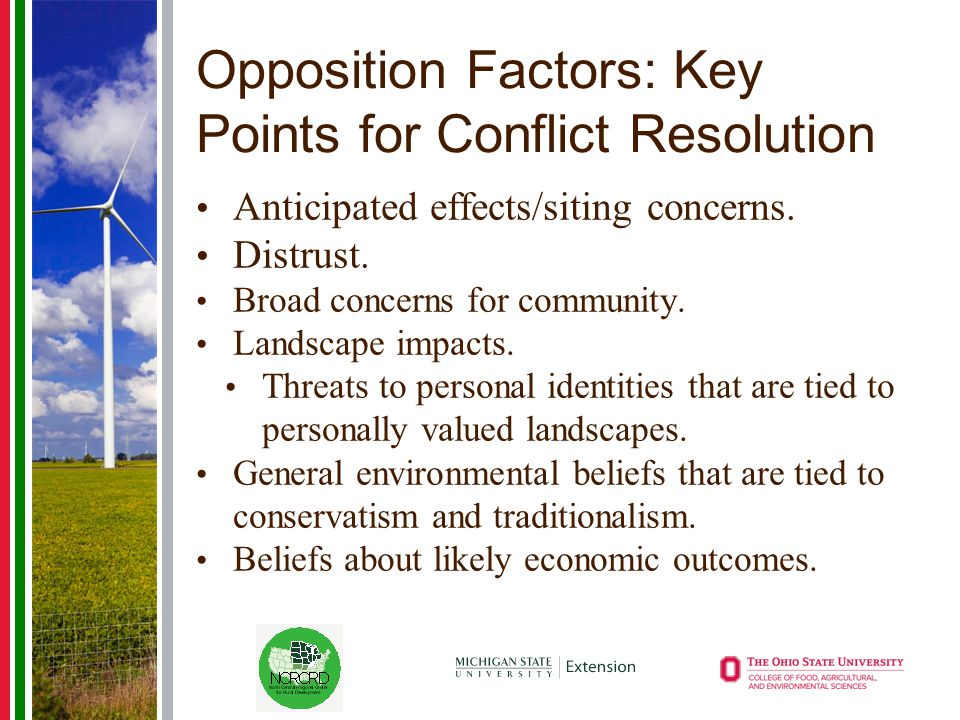 Opposition Factors: Key Points for Conflict Resolution Anticipated effects/siting concerns. Distrust. Broad concerns for community. Landscape impacts.