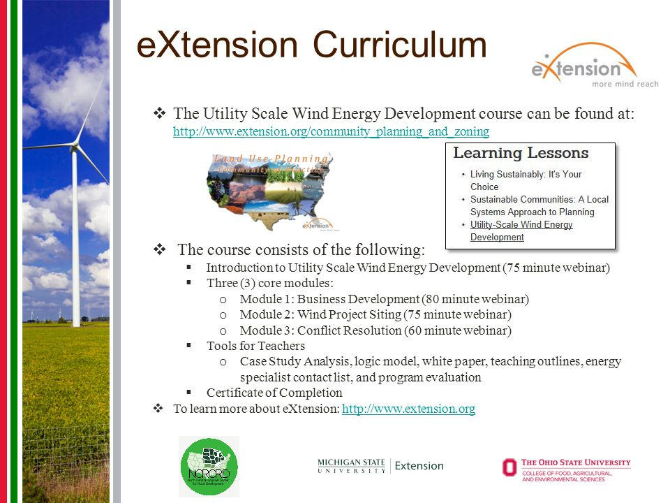 eXtension Curriculum  The Utility Scale Wind Energy Development course can be found at: http://www.extension.org/community_planning_and_zoning http:/