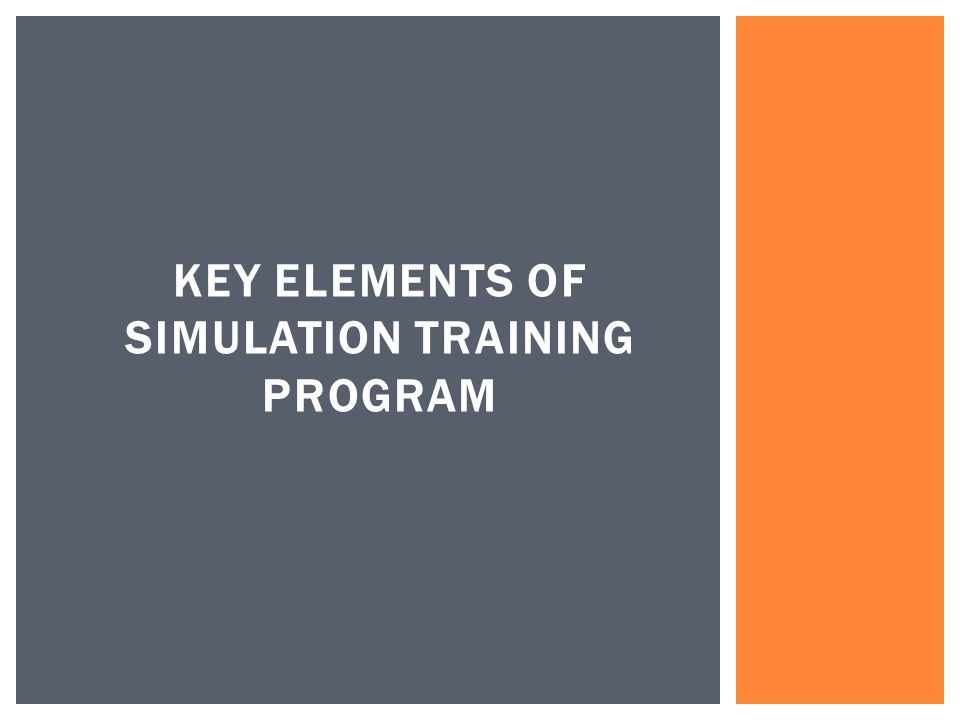 KEY ELEMENTS OF SIMULATION TRAINING PROGRAM