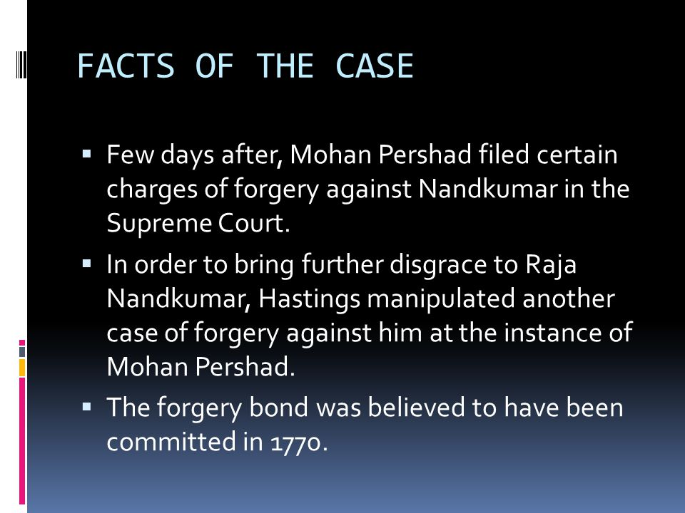 FACTS OF THE CASE  Few days after, Mohan Pershad filed certain charges of forgery against Nandkumar in the Supreme Court.  In order to bring further