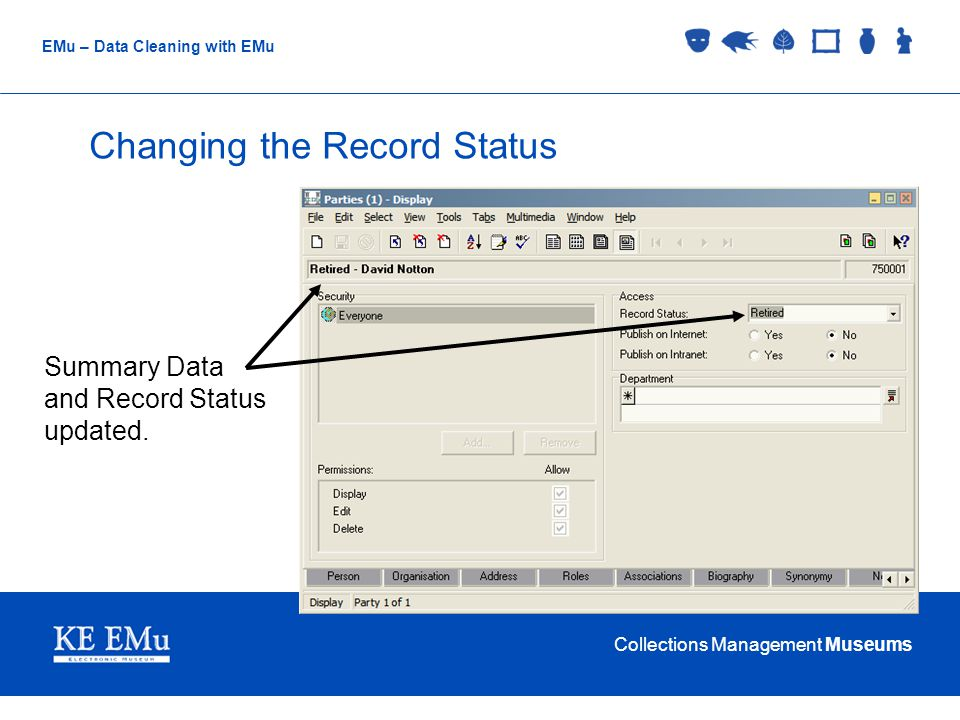 Collections Management Museums EMu – Data Cleaning with EMu Changing the Record Status Summary Data and Record Status updated.