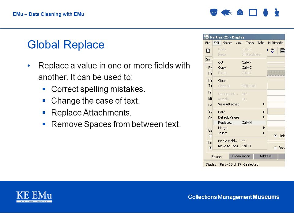 Collections Management Museums EMu – Data Cleaning with EMu Global Replace Replace a value in one or more fields with another.
