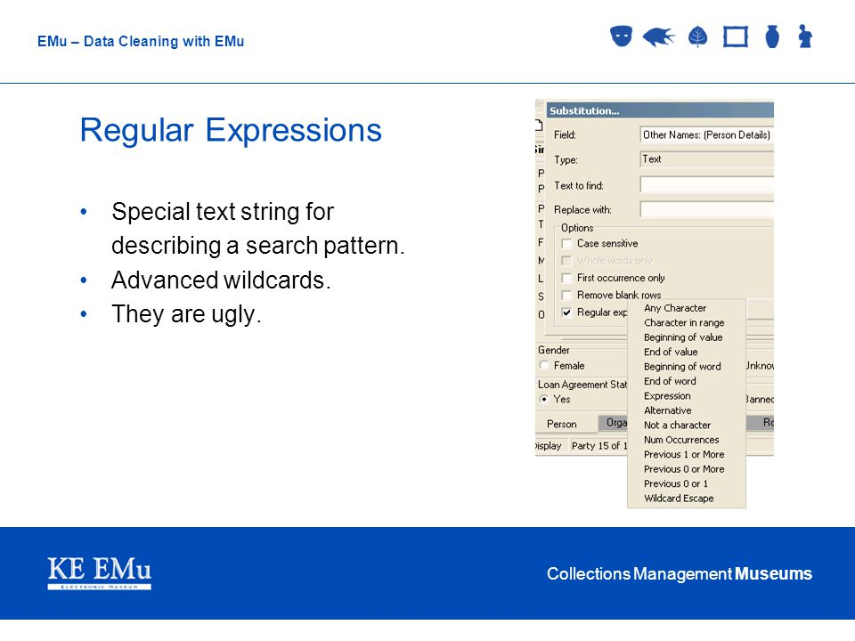 Collections Management Museums EMu – Data Cleaning with EMu Regular Expressions Special text string for describing a search pattern.