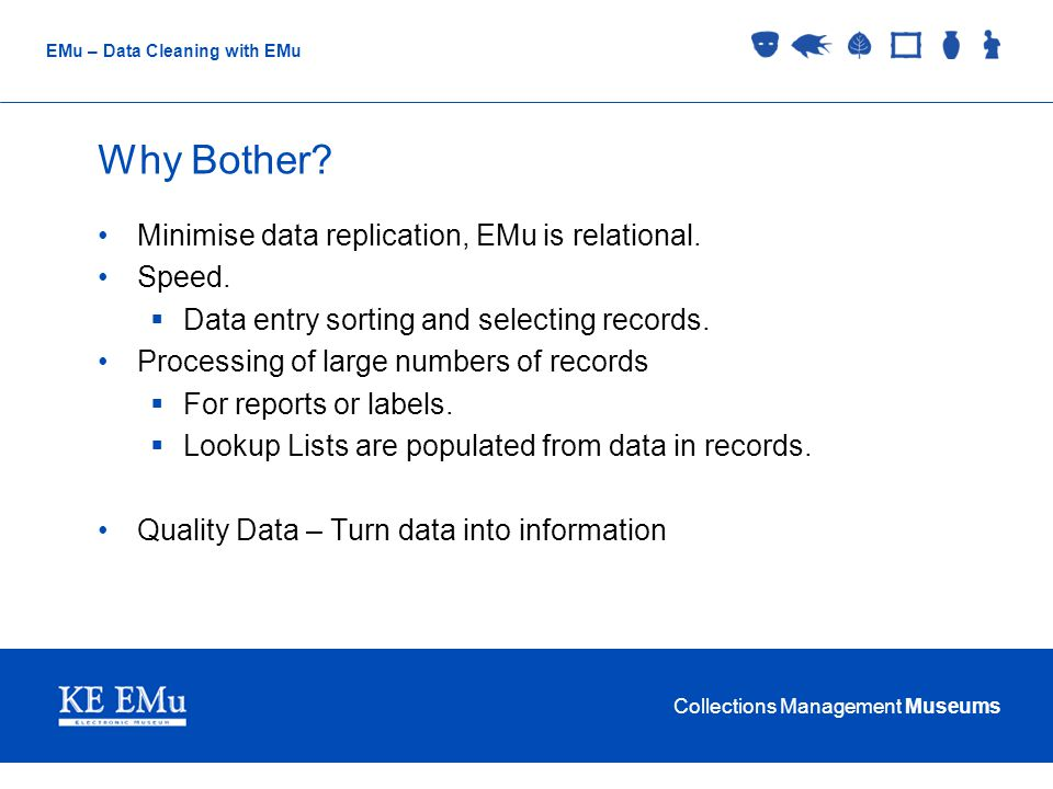Collections Management Museums EMu – Data Cleaning with EMu Why Bother.