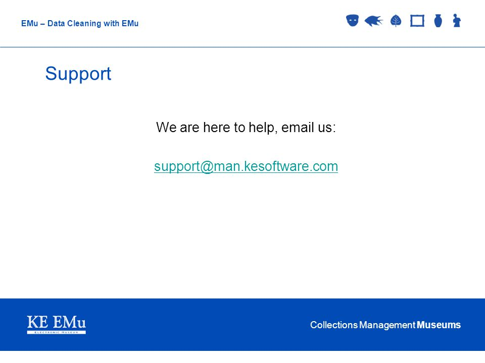 Collections Management Museums EMu – Data Cleaning with EMu Support We are here to help, email us: support@man.kesoftware.com