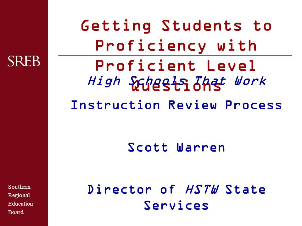 Southern Regional Education Board Getting Students to Proficiency with Proficient Level Questions High Schools That Work Instruction Review Process Sc