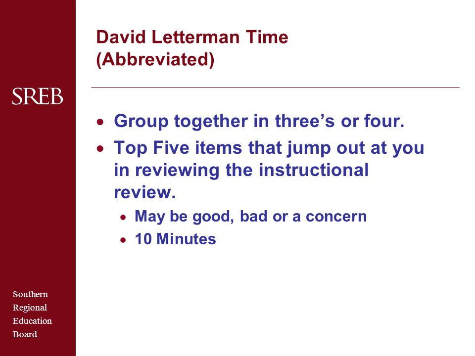 Southern Regional Education Board David Letterman Time (Abbreviated)  Group together in three's or four.  Top Five items that jump out at you in rev