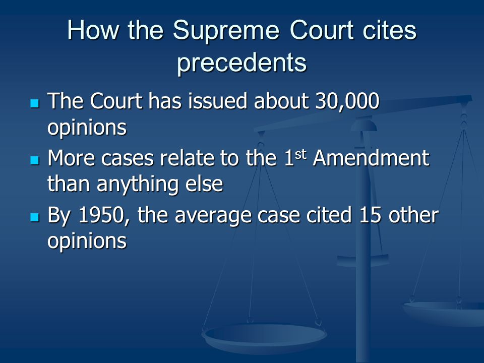 How the Supreme Court cites precedents The Court has issued about 30,000 opinions The Court has issued about 30,000 opinions More cases relate to the