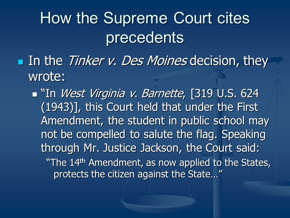 """How the Supreme Court cites precedents In the Tinker v. Des Moines decision, they wrote: In the Tinker v. Des Moines decision, they wrote: """"In West Vi"""