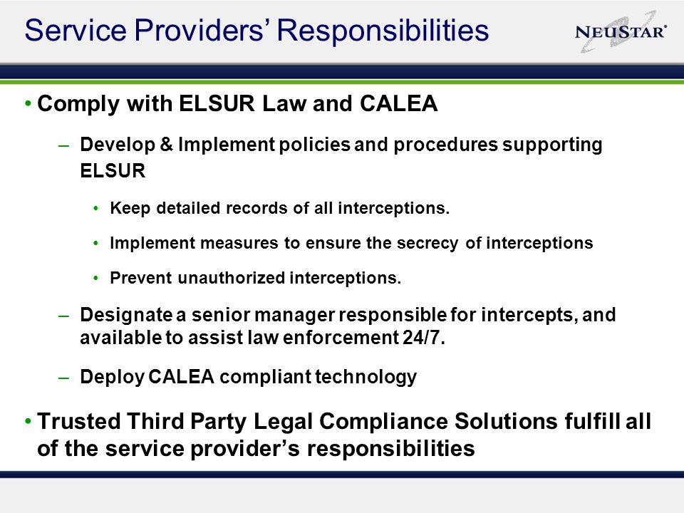 Comply with ELSUR Law and CALEA –Develop & Implement policies and procedures supporting ELSUR Keep detailed records of all interceptions.