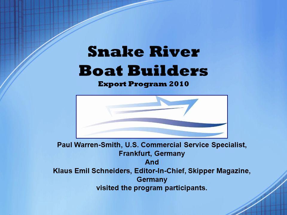 Snake River Boat Builders Export Program 2010 Paul Warren-Smith, U.S. Commercial Service Specialist, Frankfurt, Germany And Klaus Emil Schneiders, Edi