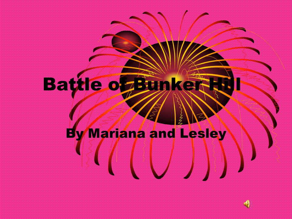 Battle of Bunker Hill By Mariana and Lesley
