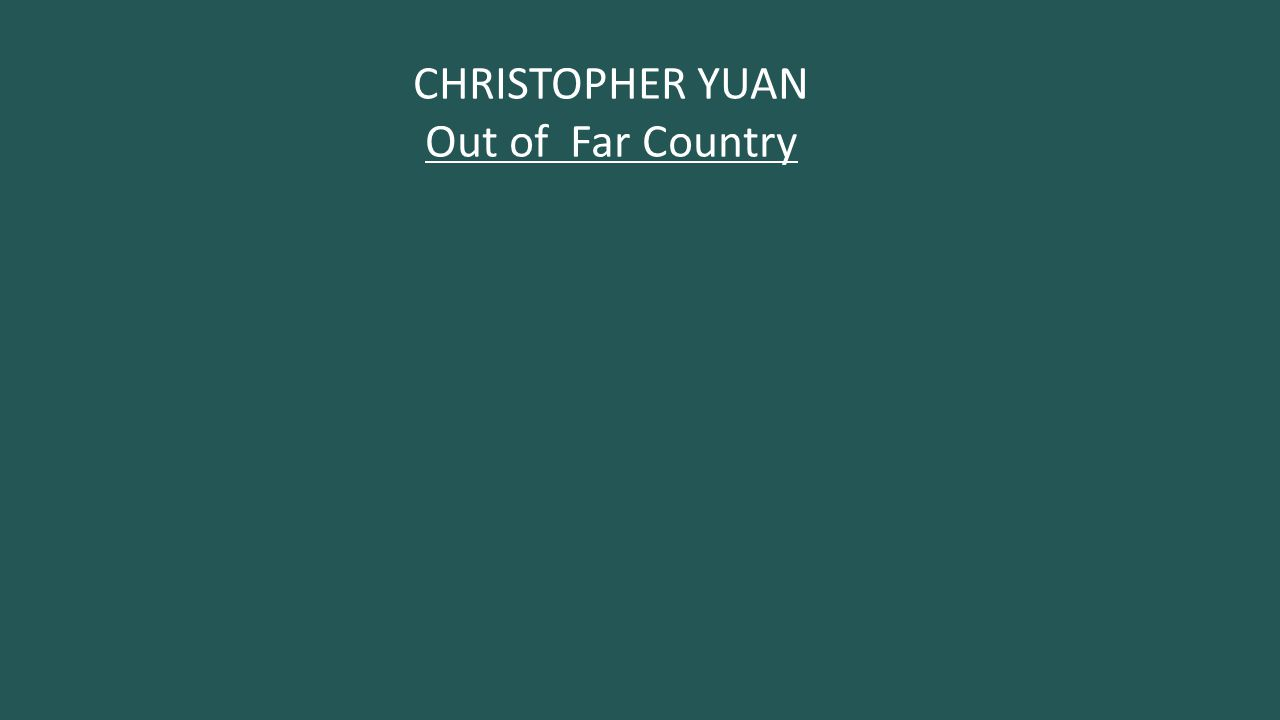 CHRISTOPHER YUAN Out of Far Country