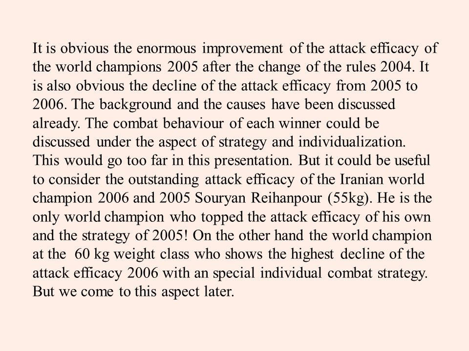 It is obvious the enormous improvement of the attack efficacy of the world champions 2005 after the change of the rules 2004.