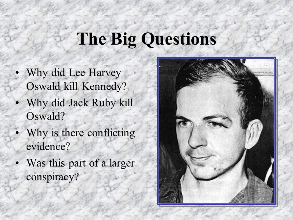 The Big Questions Why did Lee Harvey Oswald kill Kennedy.