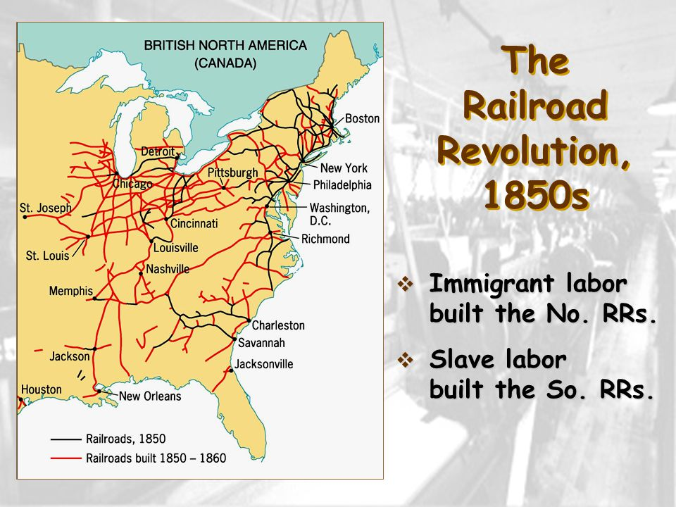 The Railroad Revolution, 1850s  Immigrant labor built the No.