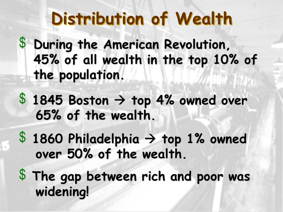 Distribution of Wealth v During the American Revolution, 45% of all wealth in the top 10% of the population.