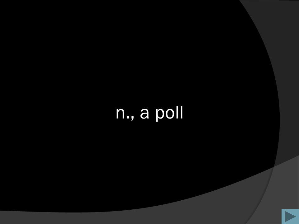 n., a poll