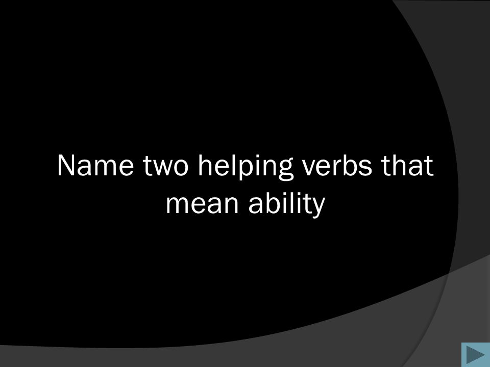 Name two helping verbs that mean ability