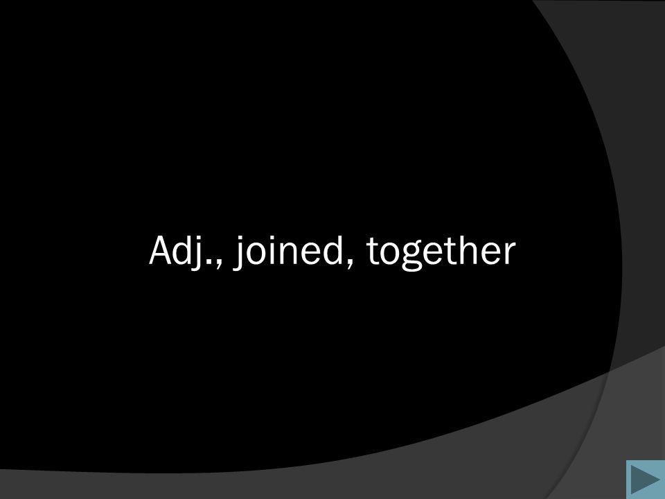Adj., joined, together