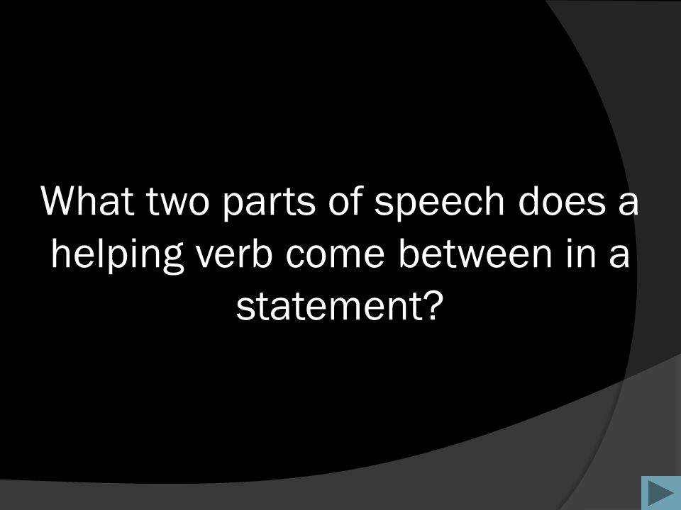 What two parts of speech does a helping verb come between in a statement
