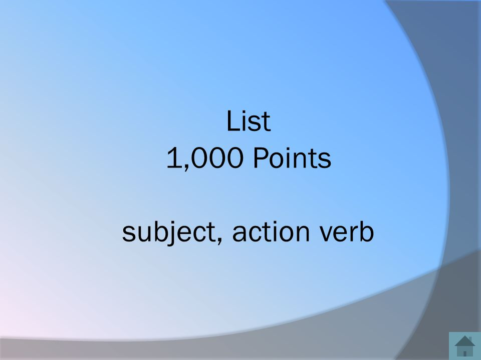 List 1,000 Points subject, action verb