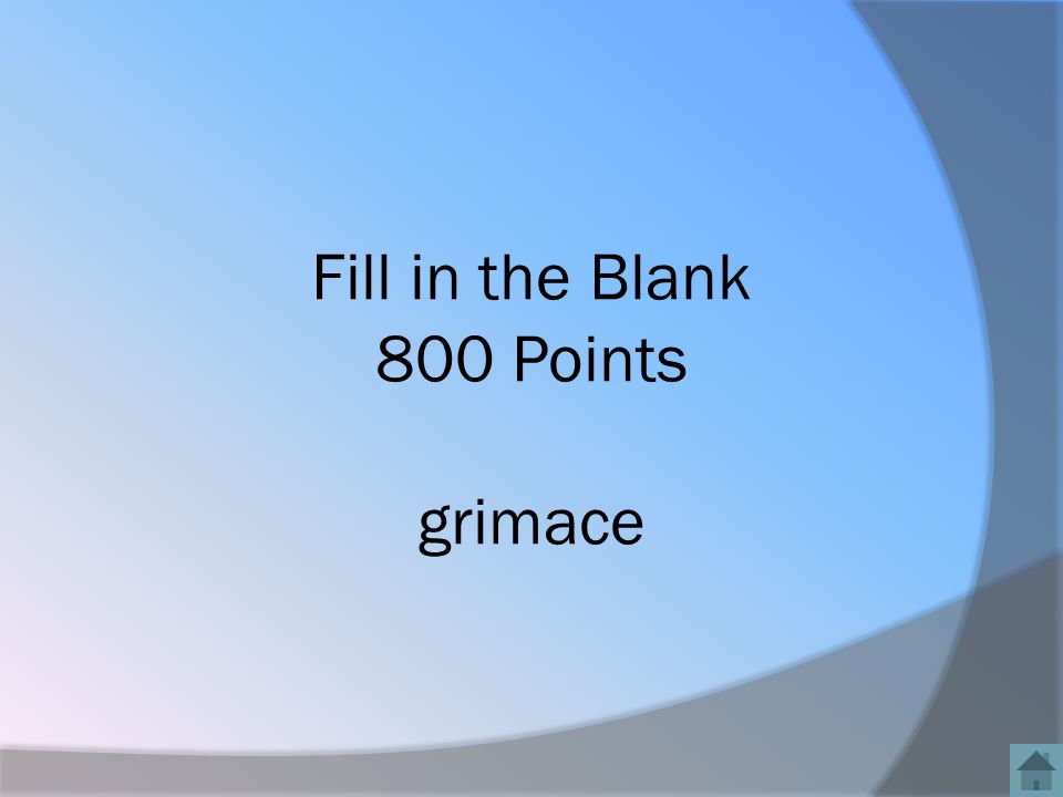 Fill in the Blank 800 Points grimace