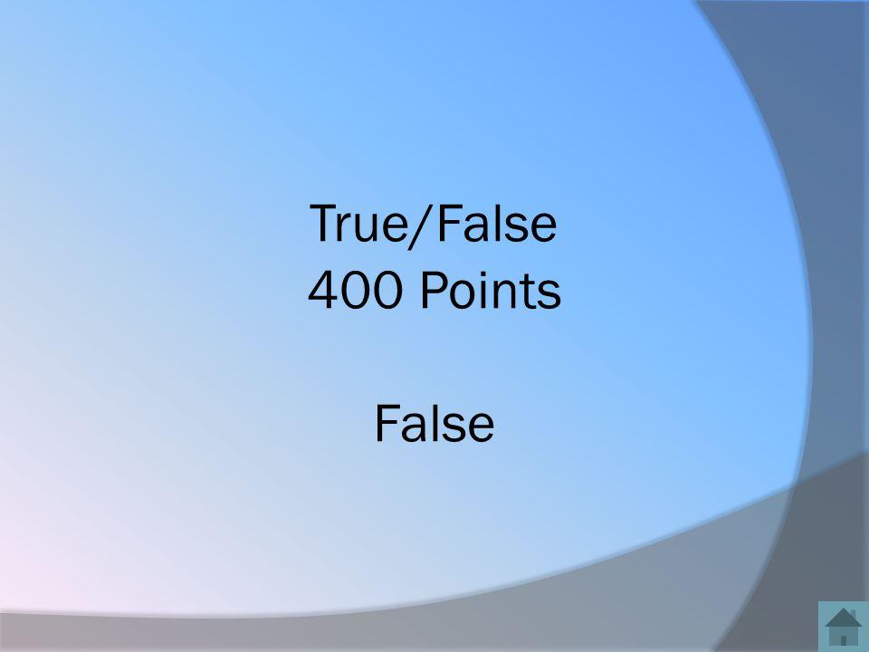 True/False 400 Points False