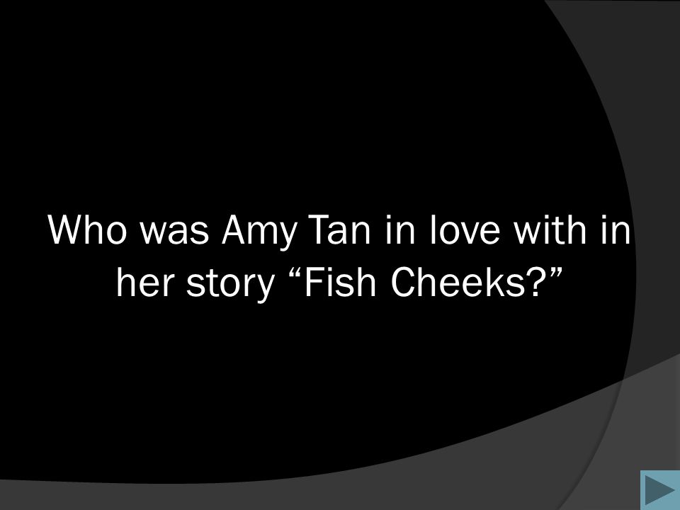 Who was Amy Tan in love with in her story Fish Cheeks?