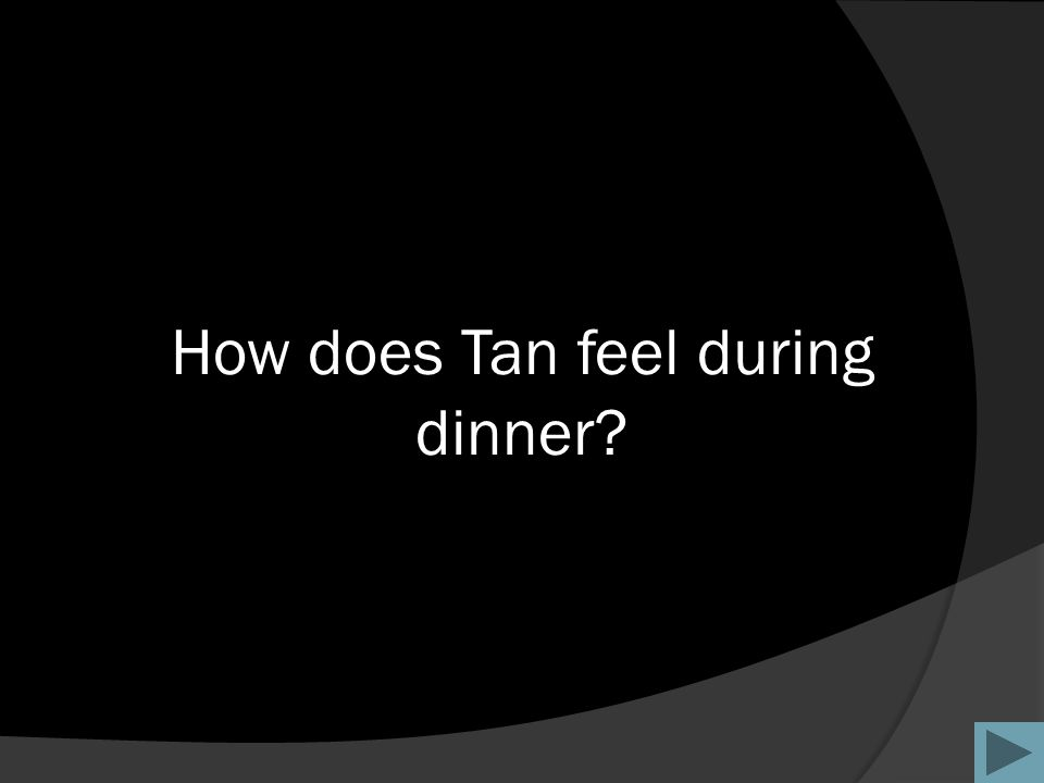 How does Tan feel during dinner?