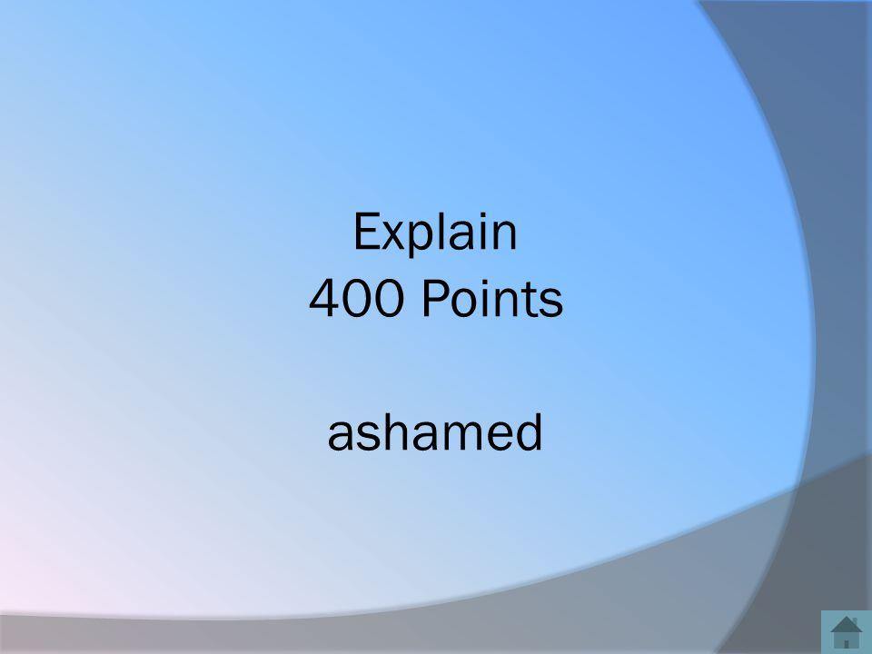 Explain 400 Points ashamed