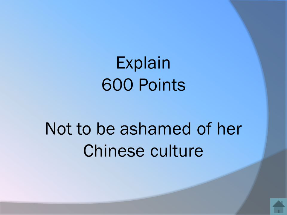 Explain 600 Points Not to be ashamed of her Chinese culture